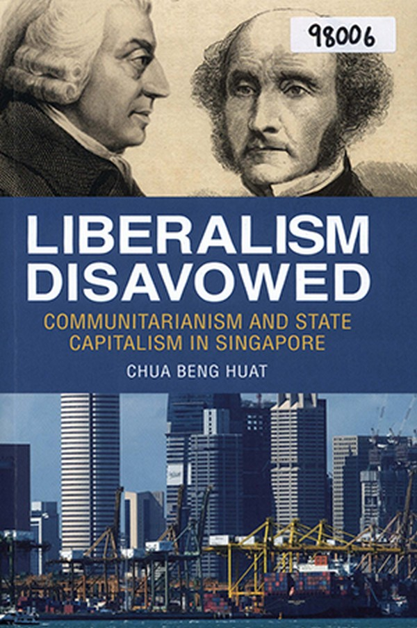 Liberalism Disavowed: Communicatarianism and State Capitalism in Singapore