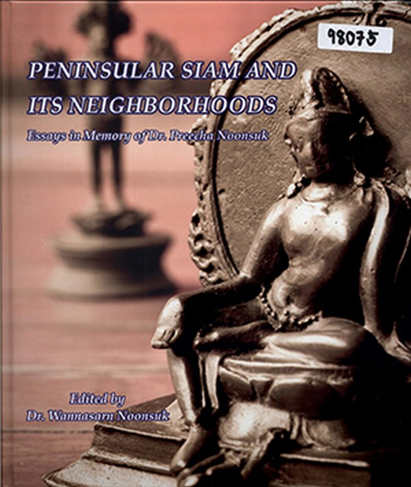 Peninsular Siam and Its Neighborhoods: Essays in Memory of Dr. Preecha Noonsuk