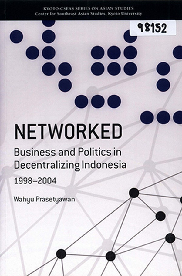 Networked Business and Politics in Decentralizing Indonesia 1998-2004