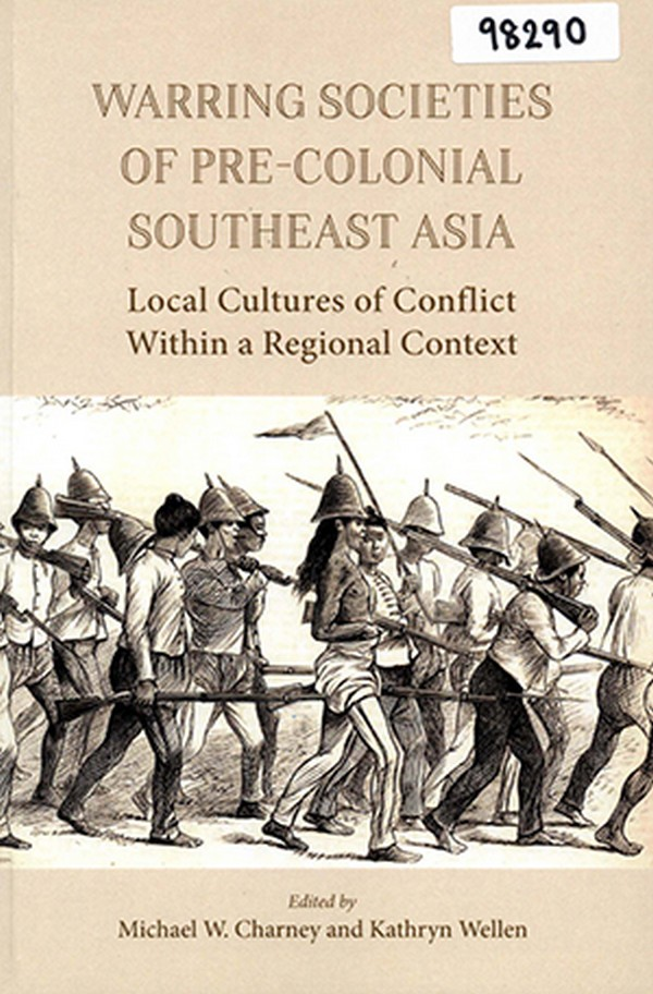 Warring Societies of Pre-Colonial Southeast Asia: Local Cultures of Conflict within a Regional Conte