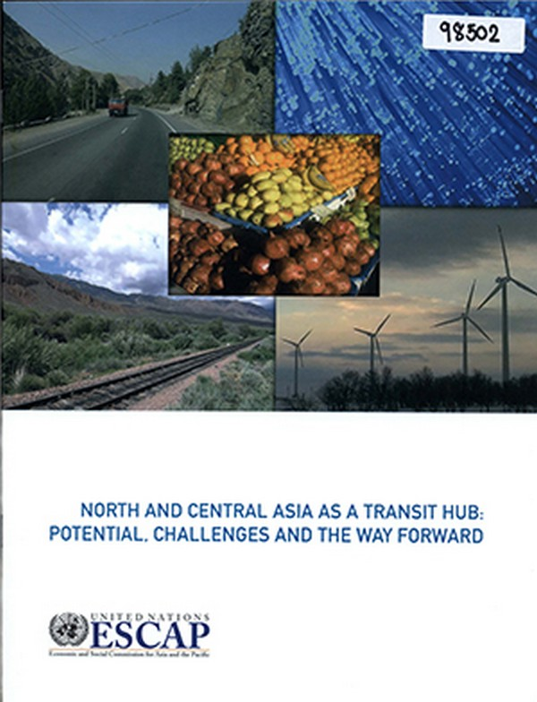 North and Central Asia as a Transit Hub: Potential, Challenges and the Way Forward