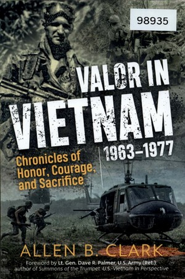 Valor in Vietnam: Chronicles of Honor, Courage, and Sacrifice 1963-1977