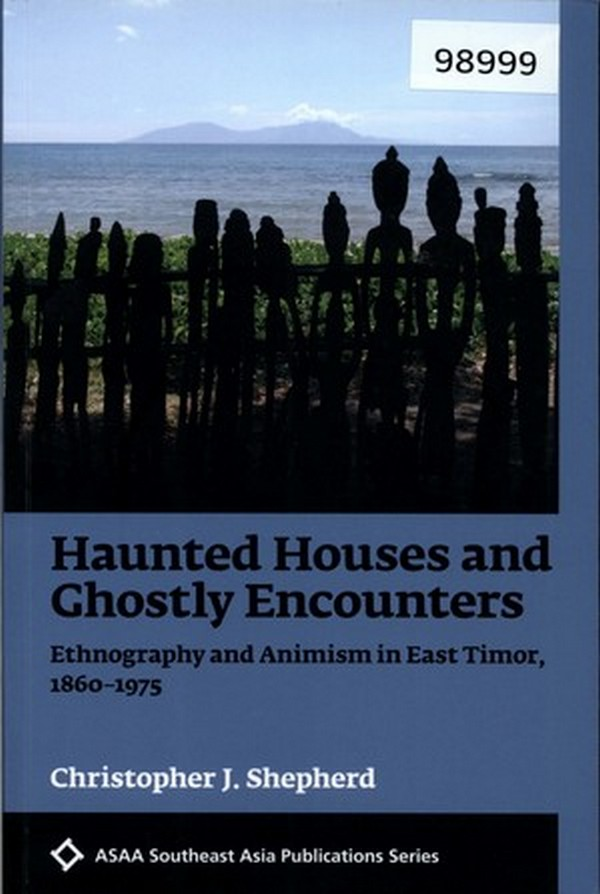 Haunted Houses and Ghostly Encounters: Ethnography and Animism in East Timor, 1860-1975
