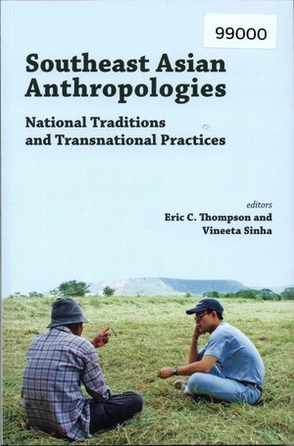 Southeast Asian Anthropologies: National Traditions and Transnational Practices