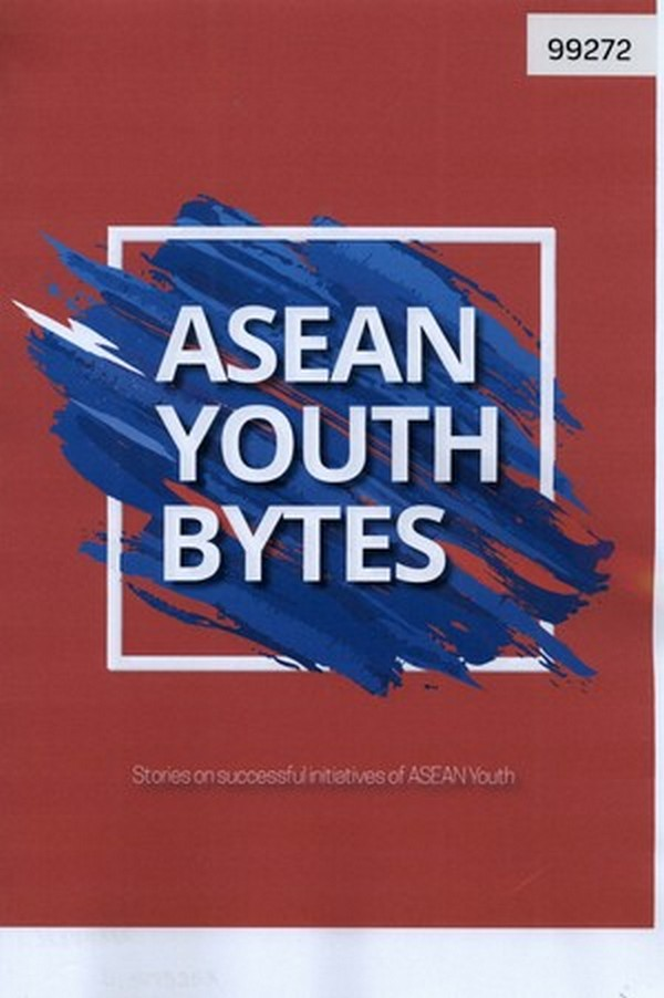 ASEAN Youth Bytes: Stories on Successful Initiatives of ASEAN Youth
