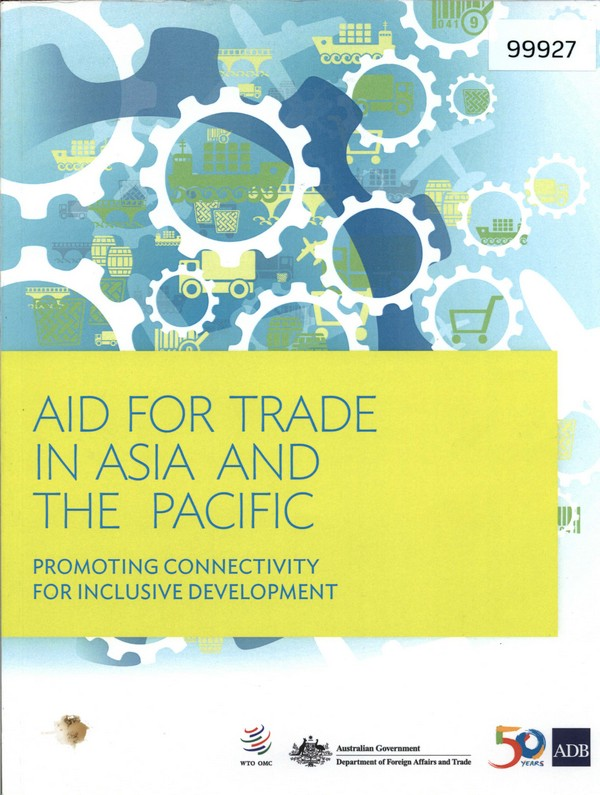 AID for Trade in Asia and the Pacific: Promoting Connectivity for Inclusive Development